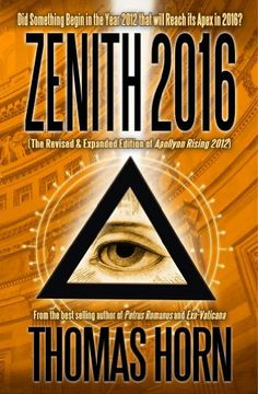 Zenith 2016: Did Something Begin in the Year 2012 that will Reach its Apex in 2016? by Thomas Horn, http://www.amazon.com/dp/B00ED8QTQO/ref=cm_sw_r_pi_dp_8eCntb036AZ1P