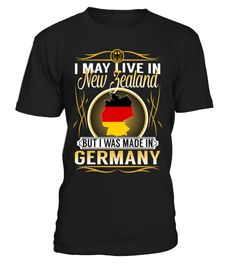 I May Live in New Zealand But I Was Made in Germany Country T-Shirt V5 #GermanyShirts