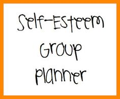 Self-Esteem Group Planner.  Thank you Danielle for creating it! :)