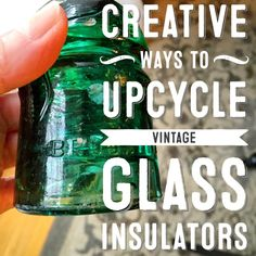 Dishfunctional Designs: Creative Ways To Upcycle Vintage Glass Insulators