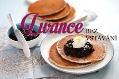 lívance recept - nekynuté i kynuté lívance Pancakes, Sweet Treats, Cooking, Breakfast, Yum Yum, Daughter, Essen, Kitchen, Morning Coffee