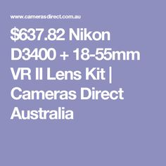 $637.82 Nikon D3400 + 18-55mm VR II Lens Kit | Cameras Direct Australia