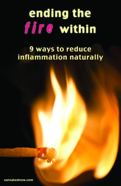 Ending the fire within - 9 strategies to reduce inflammation naturally | eatnakednow.com