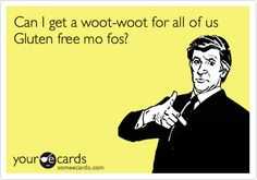 Free and Funny Confession Ecard: Can I get a woot-woot for all of us Gluten free mo fos? Create and send your own custom Confession ecard. Vegan Gluten Free, Gluten Free Recipes, Dairy Free, Gf Memes, Gluten Free Living, Friday Humor, Celiac Disease, Free Fun, Foods With Gluten