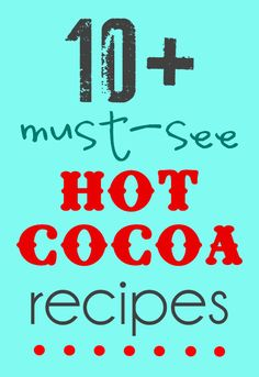 10 Must-See Hot Cocoa recipes! YUM! { lilluna.com }