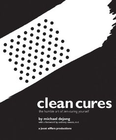 Clean Cures: The Humble Art of Zen-Curing Yourself by Michael DeJong
