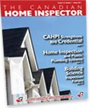 The Canadian Home Inspector Magazine has important information on the home inspection profession from the undisputed leader of the profession, the Canadian Association of Home and Property Inspectors.