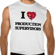 I love Production Supervisors Sleeveless Tees Tank Tops