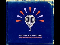 """Modest Mouse. """"The Parting of the Sensory""""  """"Aw, fuck it I guess I lost"""""""