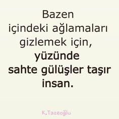 Bazen içindeki ağlamaları gizlemek için, yüzünde sahte gülüşler taşır insan.   - Kahraman Tazeoğlu  #sözler #anlamlısözler #güzelsözler #özlüsözler #alıntılar #alıntı