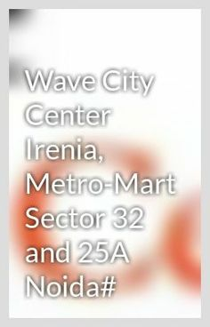 """Wave City Center Irenia, Metro-Mart Sector 32 and 25A Noida#"" by WaveCitycenter2 - ""…"""