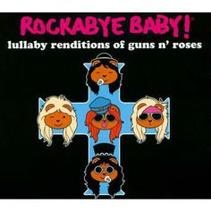Rockabye Baby!: Lullaby Renditions of Guns N Roses