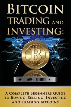 Bitcoin Trading and Investing: A Complete Beginners Guide to Buying Selling Investing and Trading Bitcoins (bitcoin bitcoins litecoin litecoins crypto-currency) (Volume PDF Free Online Bitcoin Mining Software, Bitcoin Mining Rigs, What Is Bitcoin Mining, Investing In Cryptocurrency, Cryptocurrency Trading, Bitcoin Cryptocurrency, Blockchain Cryptocurrency, Bitcoin Market, Buy Bitcoin