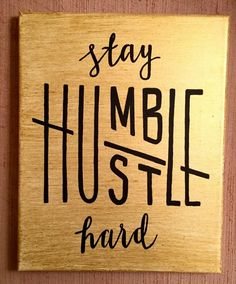 Gold/Black Stay Humble Hustle Hard Canvas. Perfect Dorm Decor!