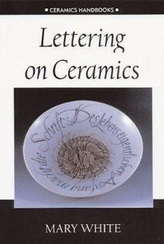 Lettering on Ceramics (Ceramics Handbooks) - Mary White