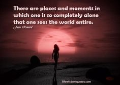 Quotes about being alone, life wisdom happy Loneliness Quotes, Alone Quotes, Wisdom, In This Moment, Sunset, Sayings, World, Happy, Outdoor