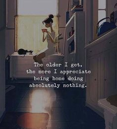Positive Quotes : QUOTATION – Image : Quotes Of the day – Description The older I get the more I appreciate being home doing nothing.. Sharing is Power – Don't forget to share this quote ! https://hallofquotes.com/2018/04/03/positive-quotes-the-older-i-get-the-more-i-appreciate-being-home-doing-nothing/