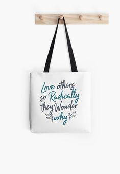 """Buy """"Love Others So Radically They Wonder Why"""" Tote Bags #redbubble #quotes #totebags #sayings #motivation"""