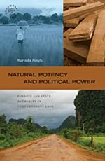 """Natural Potency and Political Power: Forests and State Authority in Contemporary Laos"" by Sarinda Singh - orests, as physical entities, have received considerable scholarly attention in political studies of Asia and beyond. Much less notice has been paid to the significance of forests as symbols that enable commentary on identity, aspirations, and authority.  More info: http://www.cseashawaii.com/wordpress/2013/03/uh-press-southeast-asia/"