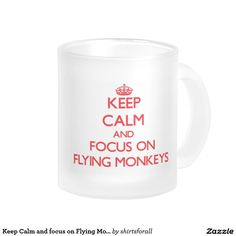 Keep Calm and focus on Flying Monkeys 10 Oz Frosted Glass Coffee Mug