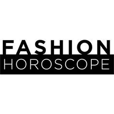 Fashion Horoscope text ❤ liked on Polyvore featuring quotes, phrase, saying and text