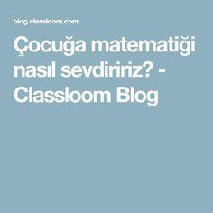 Çocuğa matematiği nasıl sevdiririz? - Classloom Blog