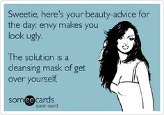 Beauty-advice - Envy makes you look ugly, get over yourself