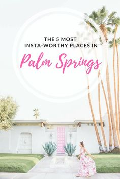 The 5 Most Insta-Worthy Places In Palm Springs