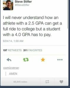 Cuz a high gpa doesn't bring in money. Sports do. Sad but true. My Tumblr, Tumblr Posts, Funny Quotes, Funny Memes, Jokes, Bitch Quotes, Mileena, Faith In Humanity, I Can Relate