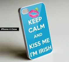 Keep Calm And Kiss Me I'm Irish