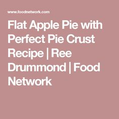 Flat Apple Pie with Perfect Pie Crust Recipe   Ree Drummond   Food Network