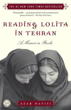 Reading Lolita in Tehran by Azar Nafisi -  about a teacher in the Islamic Republic of Iran who gathers her students to read forbidden Western classics.