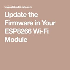 Update the Firmware in Your ESP8266 Wi-Fi Module