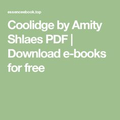 Coolidge by Amity Shlaes PDF | Download e-books for free