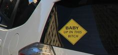 Baby Up In This Bitch Decal - Take My Paycheck - Shut up and take my money! | The coolest gadgets, electronics, geeky stuff, and more!