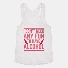 45643af0e9e5e I Don t Need Any Fun To Have Alcohol Tank Top