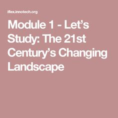 Module 1 - Let's Study: The Century's Changing Landscape 21st Century, Study, Let It Be, Landscape, Math, Studio, Scenery, Math Resources, Studying