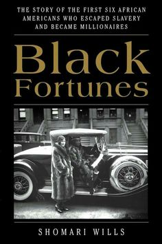 Black Fortunes: The Story of the First Six African Americans Who Escaped Slavery and Became Millionaires by Shomari Wills - Amistad Black History Books, Black History Facts, Black Books, Best History Books, African American Literature, Black Entrepreneurs, American Entrepreneurs, By Any Means Necessary, Black Authors
