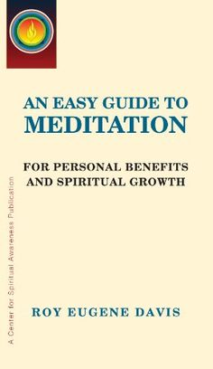 An Easy Guide to Meditation - Roy Eugene Davis Guided Meditation, Meditation Methods, Meditation Retreat, Free Meditation, Meditation Center, Meditation Practices, Spiritual Enlightenment, Spiritual Path, Spiritual Growth