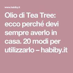 Olio di Tea Tree: ecco perché devi sempre averlo in casa. 20 modi per utilizzarlo – habiby.it