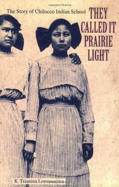 They Called It Prairie Light: The Story of Chilocco Indian School (North American Indian Prose Award) by K. Tsianina Lomawaima Established in 1884 and operative for nearly a century, the Chilocco Indian School in Oklahoma was one of a series of off-reservation boarding schools intended to assimilate American Indian children into mainstream American life.