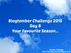 Rosie's Cottage: Blogtember Day 8 Favourite Season Blogging, Laundry, Challenges, Cottage, Posts, Seasons, Day, Summer, Life