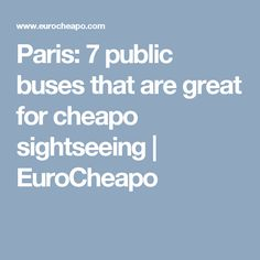 Paris: 7 public buses that are great for cheapo sightseeing | EuroCheapo