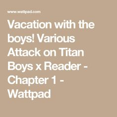 Vacation with the boys!  Various Attack on Titan Boys x Reader - Chapter 1 - Wattpad