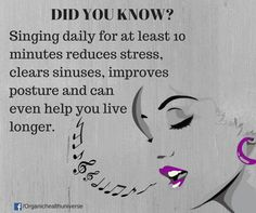 Musical quote:  Singing daily reduces stress, etc.