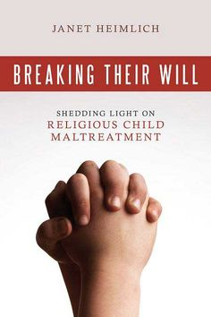 Breaking Their Will: Shedding Light on Religious Child Maltreatment Paperback by Janet Heimlich (Author)
