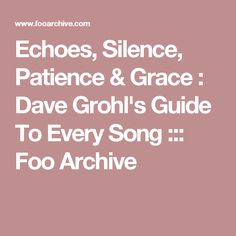 Echoes, Silence, Patience & Grace : Dave Grohl's Guide To Every Song ::: Foo Archive