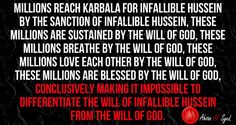 The greatest achievement of Infallible Hussein is, his his will became the will of Allah.