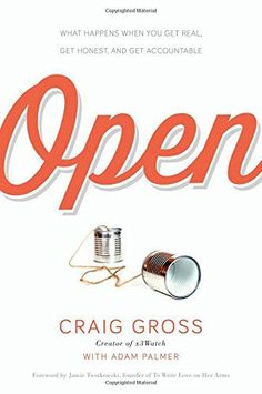 Open: What Happens When You Get Real, Get Honest, and Get Accountable by Craig Gross