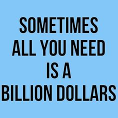 Sometimes All you need is a Billion Dollar http://www.redbubble.com/people/malanglang/works/22948473-sometimes-all-you-need-is-a-billion-dollar?asc=t via @redbubble